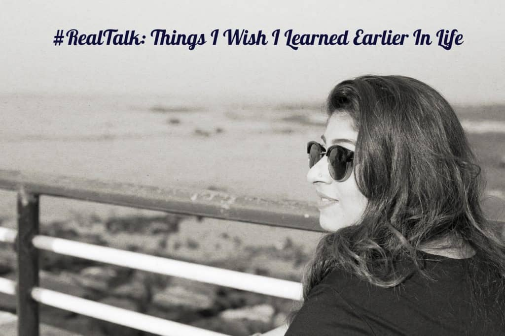 Real Talk: 17 Things I Wish I Learned Earlier In Life