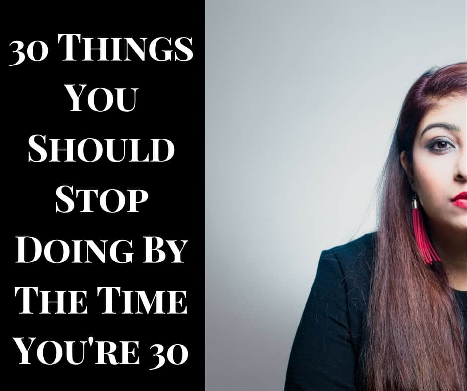 30 Things You Should Stop Doing By The Time You're 30